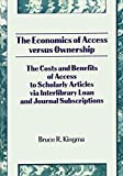 The Economics of Access Versus Ownership: The Costs and Benefits of Access to Scholarly Articles via Interlibrary Loan and Journal Subscriptio