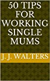 50 Tips for Working Single Mums