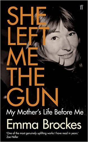She Left Me the Gun: My Mother's Life Before Me by Brockes, Emma (2013)