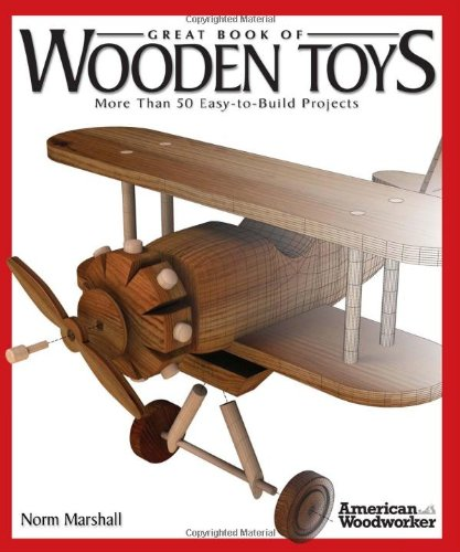 Great Book of Wooden Toys: More Than 50 Easy-To-Build Projects (American Woodworker)
