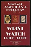 Vintage American and European Wrist Watch Price Guide, Sherry L. Ehrhardt, 091390256X
