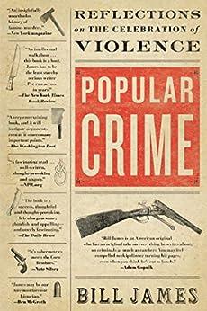 Popular Crime: Reflections on the Celebration of Violence by [James, Bill]