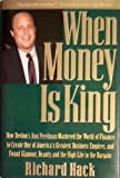 When Money Is King: How Revlon's Ron Perelman Mastered the World of Finance to Create One of America's Greatest Business Empires, and Found Glamour, Beauty, and the High Life in the Bargain by Hack, Richard (1996) Hardcover