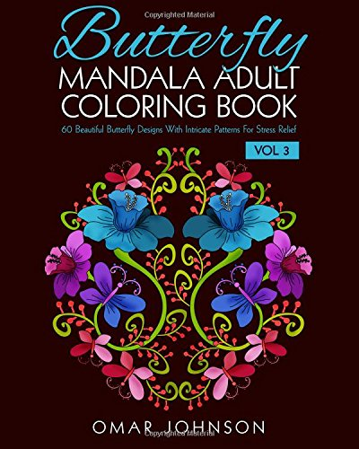 Butterfly Mandala Adult Coloring Book Vol 3: 60 Beautiful Butterfly Designs With Intricate Patterns For Stress Relief (Butterfly Adult Mandala Coloring Book)