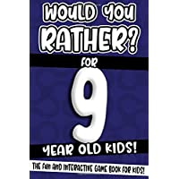 Would You Rather? For 9 Year Old Kids!: The Fun And Interactive Game Book For Kids! (Would You Rather Game Book)