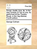 Songs, Duetts, Trios, and C in the New Comed of Two to One As Performedat the Theatre-Royal, in the Hay-Market, George Colman, 1170387993