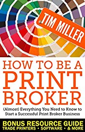 How to Be a Print Broker: (Almost) Everything You Need to Know to Start a Successful Print Broker Business