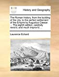 The Roman History, from the Building of the City, to the Perfect Settlement of the Empire by Augustus Caesar, Laurence Echard, 117060126X