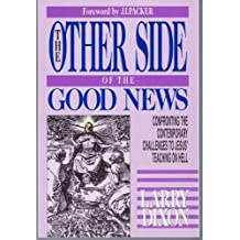 The Other Side of the Good News: Confronting the Contemporary Challenges to Jesus' Teaching On Hell by Larry Dixon (1992-05-03)