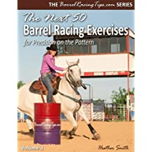 The Next 50 Barrel Racing Exercises for Precision on the Pattern