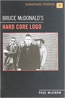 Bruce McDonald's 'Hard Core Logo' (Canadian Cinema) by McEwan, Paul (2011)