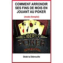 Comment arrondir ses fins de mois en jouant au poker: (mode d'emploi) (French Edition)