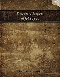 Expository Insights on John 13-17: A Workbook for Expository Preaching