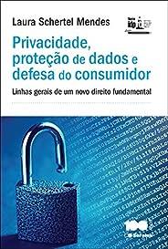 Privacidade, proteção de dados e defesa do consumidor - Linhas gerais de um novo direito fundamental
