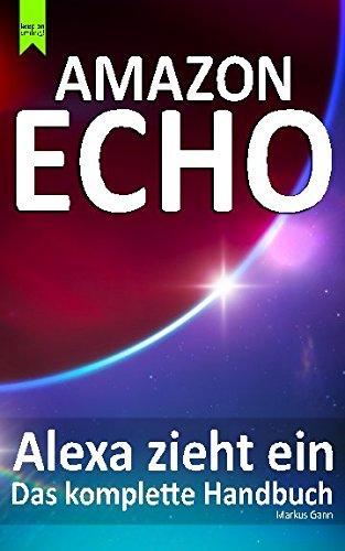 Amazon Echo - Alexa zieht ein: Das komplette Handbuch Taschenbuch – 2. Februar 2017 Markus Gann Independently published 1520515219