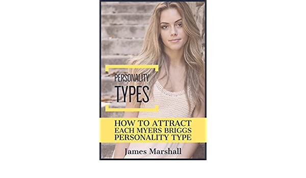 Personality types: How to Attract Each Myers Briggs Type
