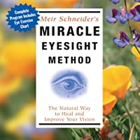 Miracle Eyesight Method: The Natural Way to Heal and Improve Your Vision