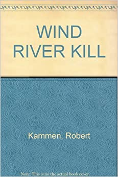 WIND RIVER KILL by Robert Kammen (1987-11-01)