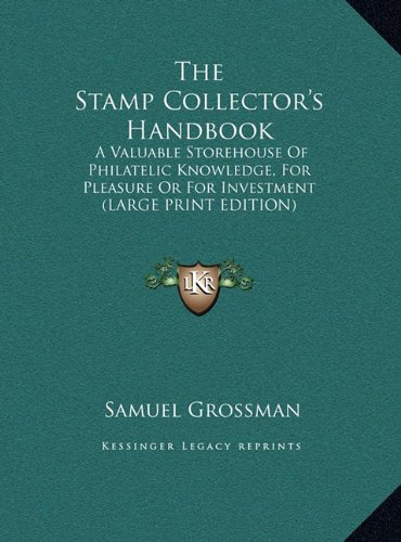 Download The Stamp Collector's Handbook: A Valuable Storehouse Of Philatelic Knowledge, For Pleasure Or For Investment (LARGE PRINT EDITION) pdf epub