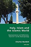 Italy, Islam and the Islamic World: Representations and Reflections, from 9/11 to the Arab Uprisings (Italian Modernities)