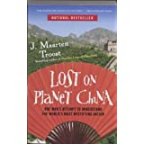 Lost on Planet China: One Man's Attempt to Understand the World's Most Mystifying Nation ~ J. Maarten Troost