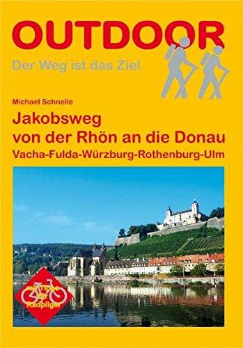 Jakobsweg von der Rhön an die Donau Vacha-Fulda-Würzburg-Rothenburg-Ulm (Der Weg ist das Ziel)