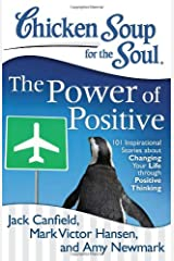 Chicken Soup for the Soul: The Power of Positive: 101 Inspirational Stories about Changing Your Life through Positive Thinking Paperback