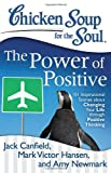 Chicken Soup for the Soul - The Power of Positive, Jack Canfield and Mark Victor Hansen, 1611599032