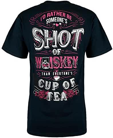 Cute n' Country Shirt: I'd Rather Be Someone's Shot Of Whiskey Than Everyone's Cup of Tea