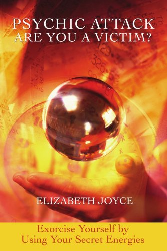Read Online Psychic Attack  Are You a Victim?: Exorcise Yourself by Using Your Secret Energies PDF