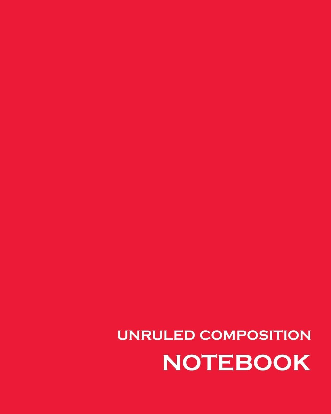 unruled composition notebook 100 unruled numbered pages 8 x 10 red unlined notebook unruled composition book unruled journal unruled for drawing writing doodling sketching