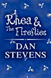 Rhea and the Fireflies, Dan Stevens, 1451225571