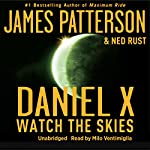 Daniel X: Watch the Skies | James Patterson,Ned Rust