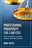 Professional Prosperity For Lawyers: Find The Perfect Job And Create Your Ideal Career
