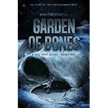 Garden of Bones - The Story of Fred and Rosemary West (A True Crime Quickie Book 3)