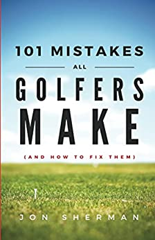 101 Mistakes All Golfers Make (and how to fix them) by [Sherman, Jon]