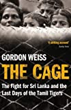 Front cover for the book The Cage: The Fight for Sri Lanka and the Last Days of the Tamil Tigers by Gordon Weiss