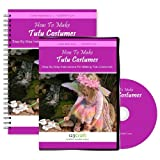How To Make Tutu Costumes - Tutu Instructions - Step By Step Instructional Course: Includes DVD & 134 Page eBook