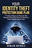 Download Your Identity Theft Protection Game Plan: 7 Critical Steps to Prevent the Fastest Growing Crime in America from Happening to You PDF