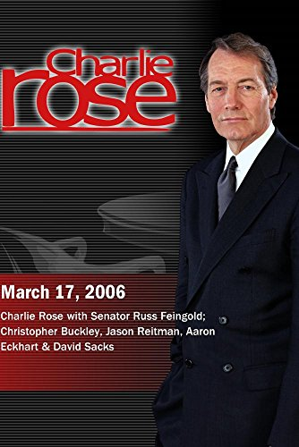 Charlie Rose with Senator Russ Feingold; Christopher Buckley, Jason Reitman, Aaron Eckhart & David Sacks (March 17, 2006) by ''Charlie Rose, Inc.''