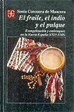 El fraile, el indio y el pulque : evangelización y embriaguez en la Nueva España (1523-1548) (Historia) (Spanish Edition)