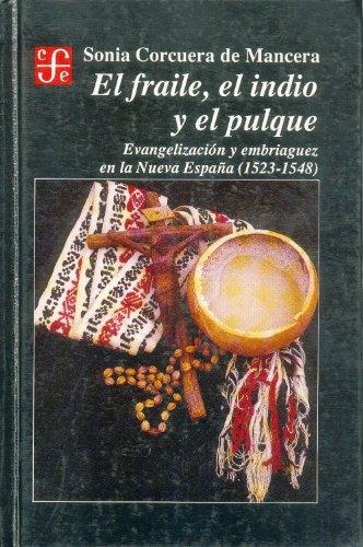 El fraile, el indio, el pulque Sección de obras de historia: Amazon.es: Corcuera De Mancera, Sonia: Libros