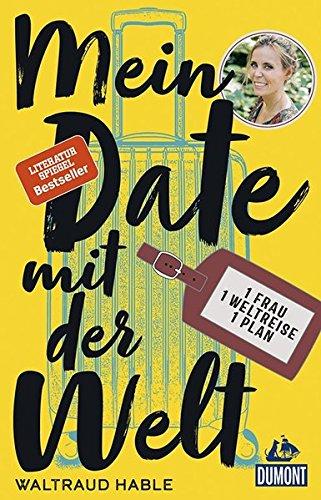 Mein Date mit der Welt: Eine Frau. Eine Weltreise. Ein Plan. (DuMont Welt - Menschen - Reisen)