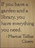 ''If you have a garden and a library, you...'' quote by Marcus Tullius Cicero, laser engraved on wooden plaque - Size: 8''x10''