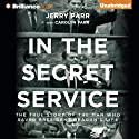 In the Secret Service: The True Story of the Man Who Saved President Reagan's Life Audiobook by Jerry Parr Narrated by Eric G. Dove
