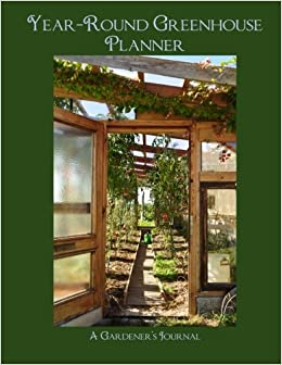 Year-Round Greenhouse Planner: Chehalem Press: 9780989844369: Amazon on greenhouse landscaping, greenhouse cucumbers, greenhouse tomato, greenhouse horticulture, greenhouse vegetable gardening, greenhouse plants, greenhouse home, greenhouse gardener,