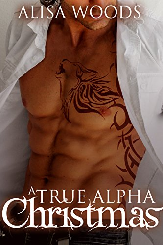 A True Alpha Christmas (Shifters in Seattle 3) : New Adult Paranormal Romance by [Woods, Alisa]
