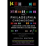 The Philadelphia Chromosome: A Genetic Mystery, a Lethal Cancer, and the Improbable Invention of a Lifesaving...