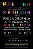 Image de The Philadelphia Chromosome: A Genetic Mystery, a Lethal Cancer, and the Improbable Invention of a Lifesaving Treatment