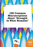 img - for 100 Common Misconceptions about Strength in What Remains book / textbook / text book
